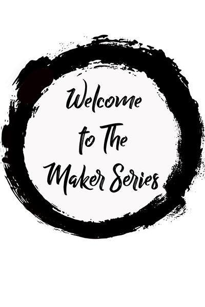 Welcome to The Maker Series