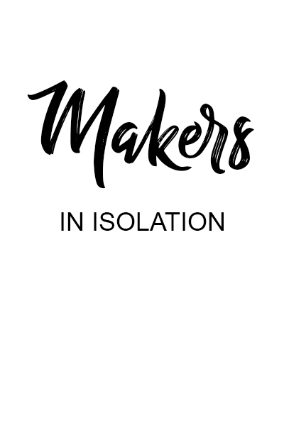 Makers in Isolation